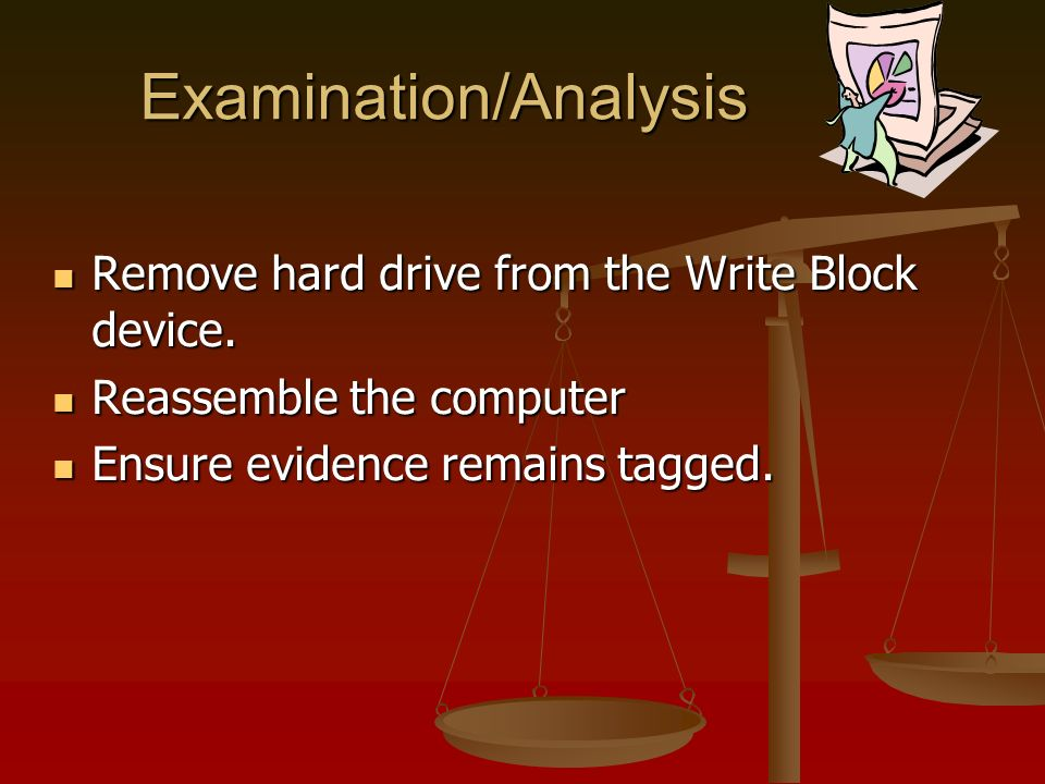 Examination/Analysis Remove hard drive from the Write Block device.