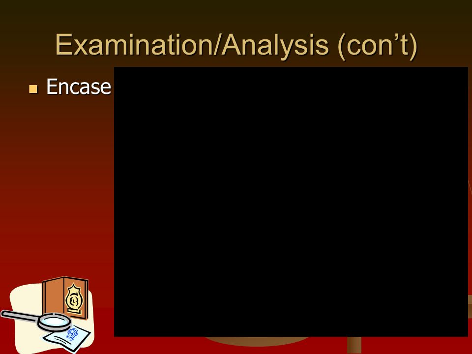 Examination/Analysis (cont) Encase Encase
