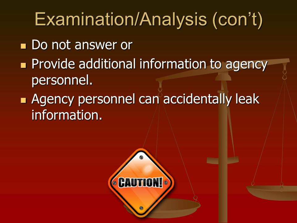 Examination/Analysis (cont) Do not answer or Do not answer or Provide additional information to agency personnel.