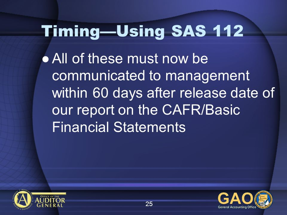 25 TimingUsing SAS 112 All of these must now be communicated to management within 60 days after release date of our report on the CAFR/Basic Financial