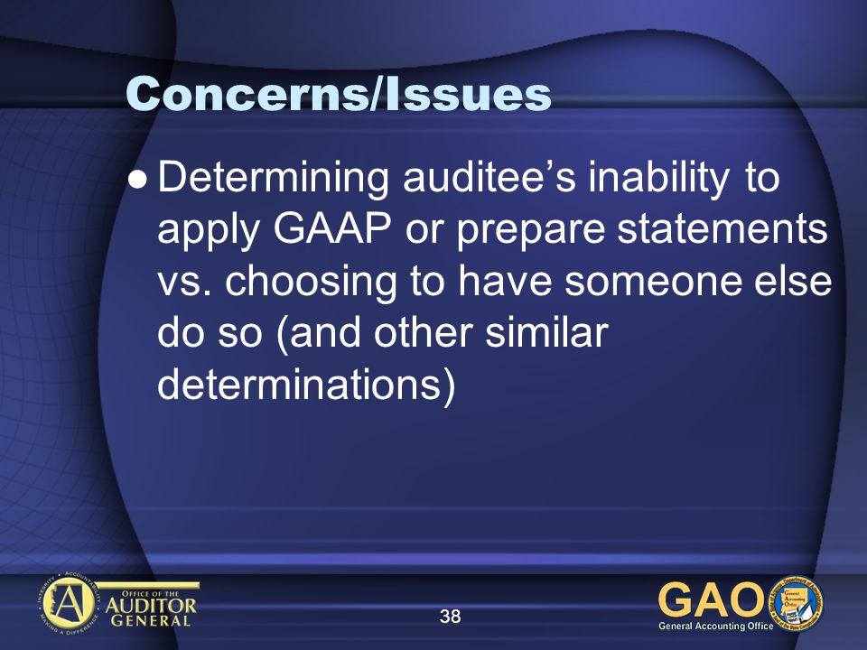 38 Determining auditees inability to apply GAAP or prepare statements vs.