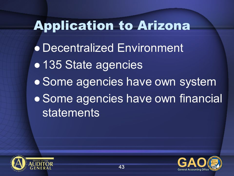 43 Application to Arizona Decentralized Environment 135 State agencies Some agencies have own system Some agencies have own financial statements