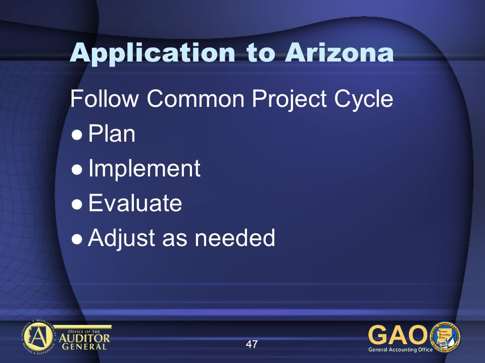 47 Application to Arizona Follow Common Project Cycle Plan Implement Evaluate Adjust as needed