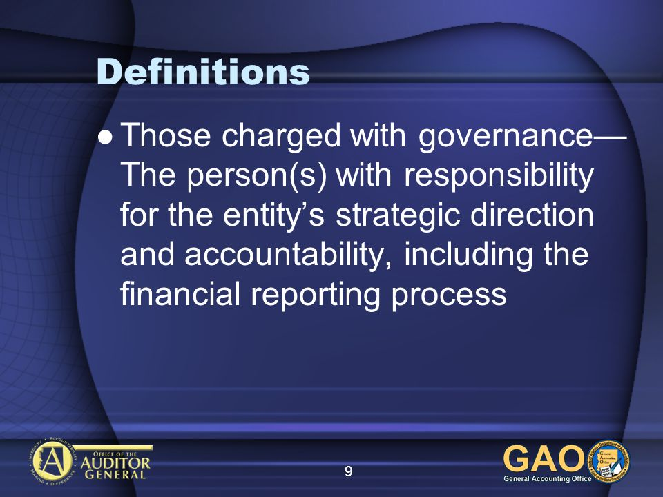 9 Definitions Those charged with governance The person(s) with responsibility for the entitys strategic direction and accountability, including the financial reporting process