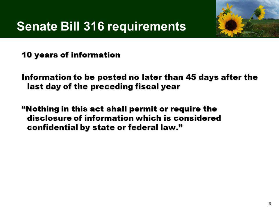 6 Senate Bill 316 requirements 10 years of information Information to be posted no later than 45 days after the last day of the preceding fiscal year Nothing in this act shall permit or require the disclosure of information which is considered confidential by state or federal law.
