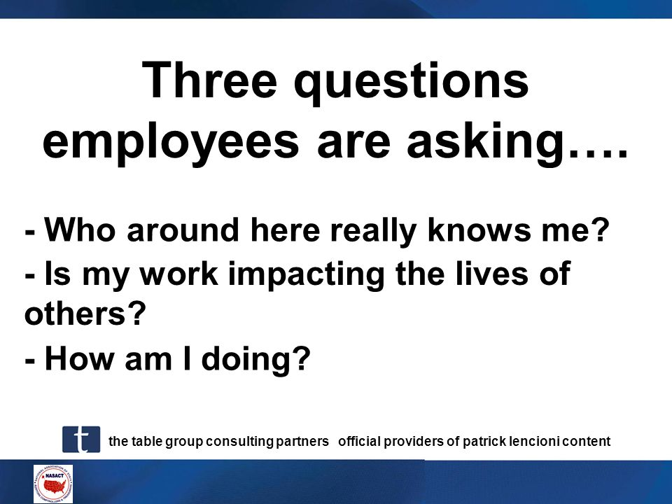 the table group consulting partners official providers of patrick lencioni content Three questions employees are asking…. - Who around here really kno