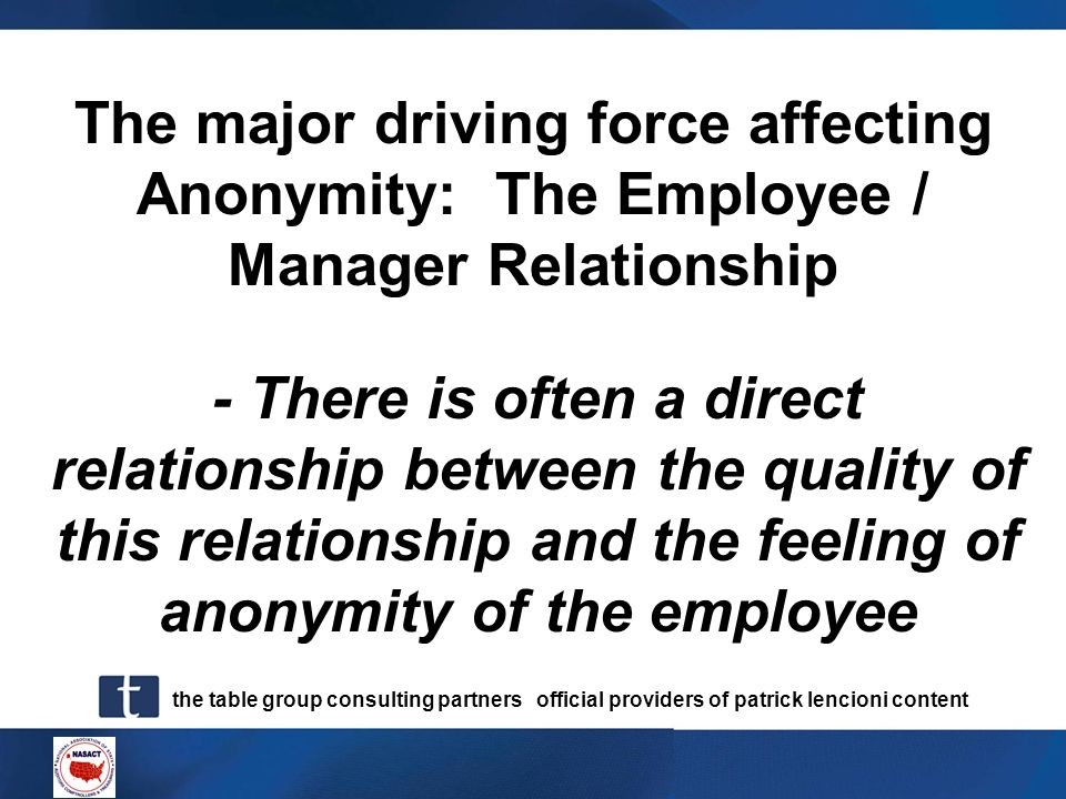 the table group consulting partners official providers of patrick lencioni content The major driving force affecting Anonymity: The Employee / Manager