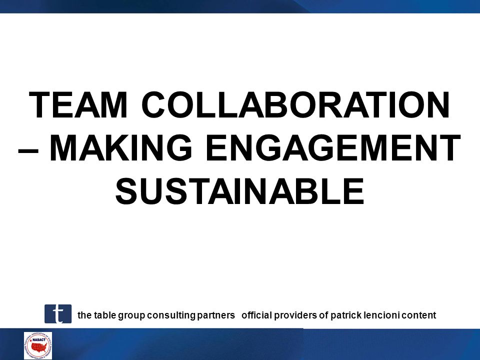 the table group consulting partners official providers of patrick lencioni content TEAM COLLABORATION – MAKING ENGAGEMENT SUSTAINABLE