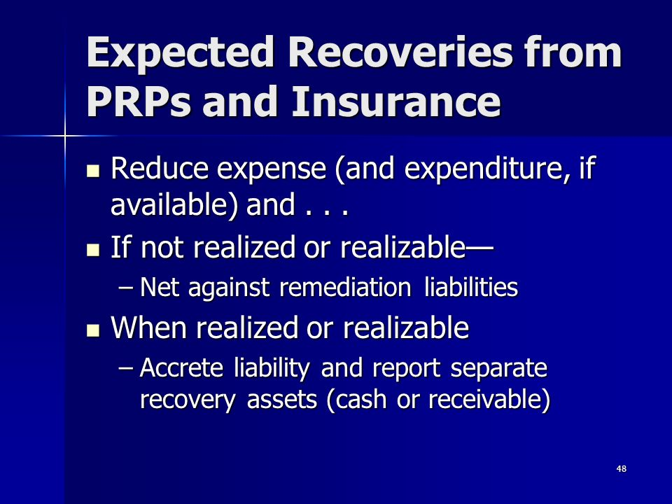 48 Expected Recoveries from PRPs and Insurance Reduce expense (and expenditure, if available) and...