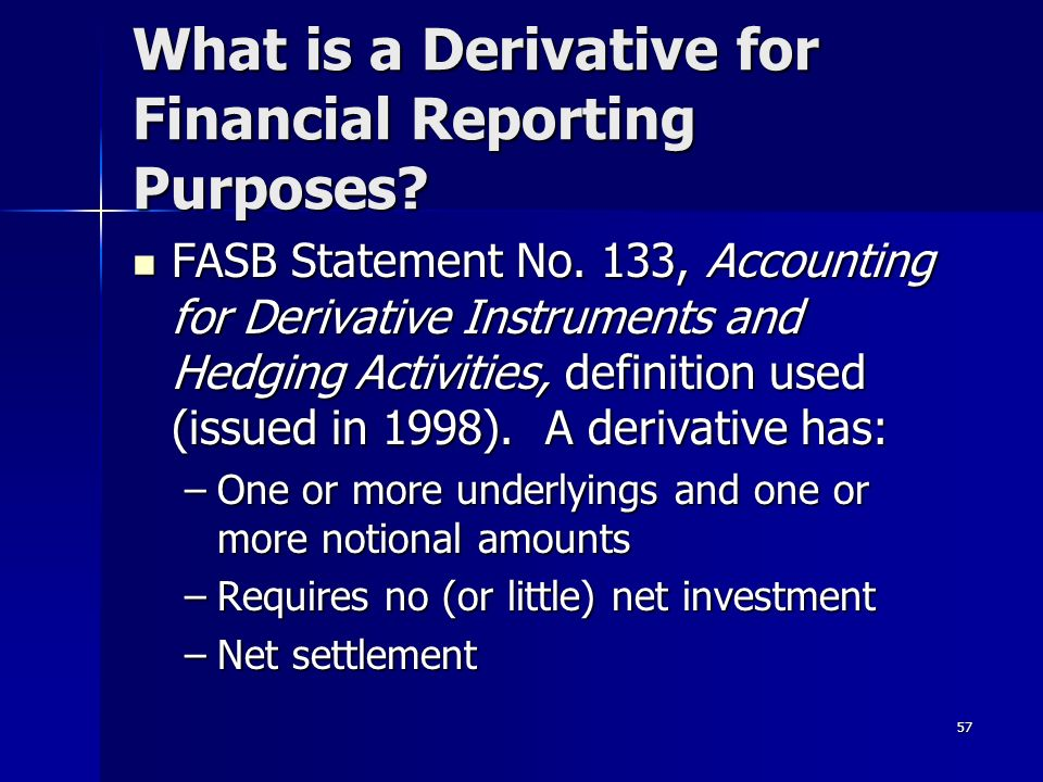 57 What is a Derivative for Financial Reporting Purposes.