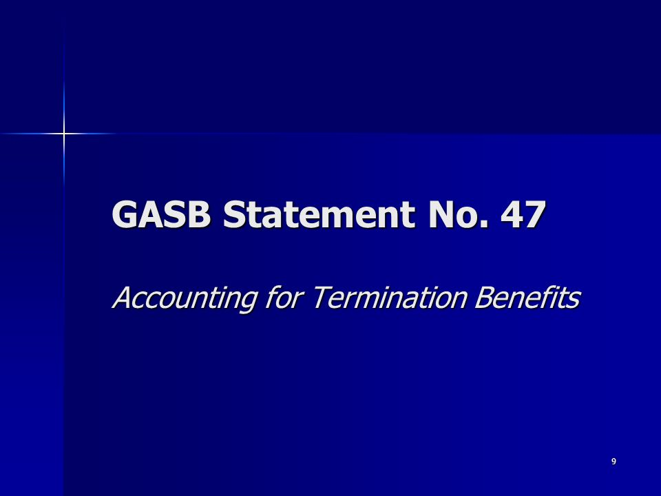 9 GASB Statement No. 47 Accounting for Termination Benefits