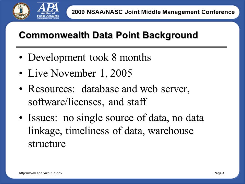 2009 NSAA/NASC Joint Middle Management Conference Page 4http://  Commonwealth Data Point Background Development took 8 months Live November 1, 2005 Resources: database and web server, software/licenses, and staff Issues: no single source of data, no data linkage, timeliness of data, warehouse structure