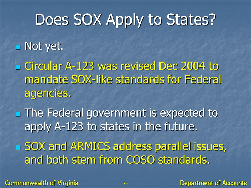 14 Department of Accounts Commonwealth of Virginia Does SOX Apply to States? Not yet. Not yet. Circular A-123 was revised Dec 2004 to mandate SOX-like