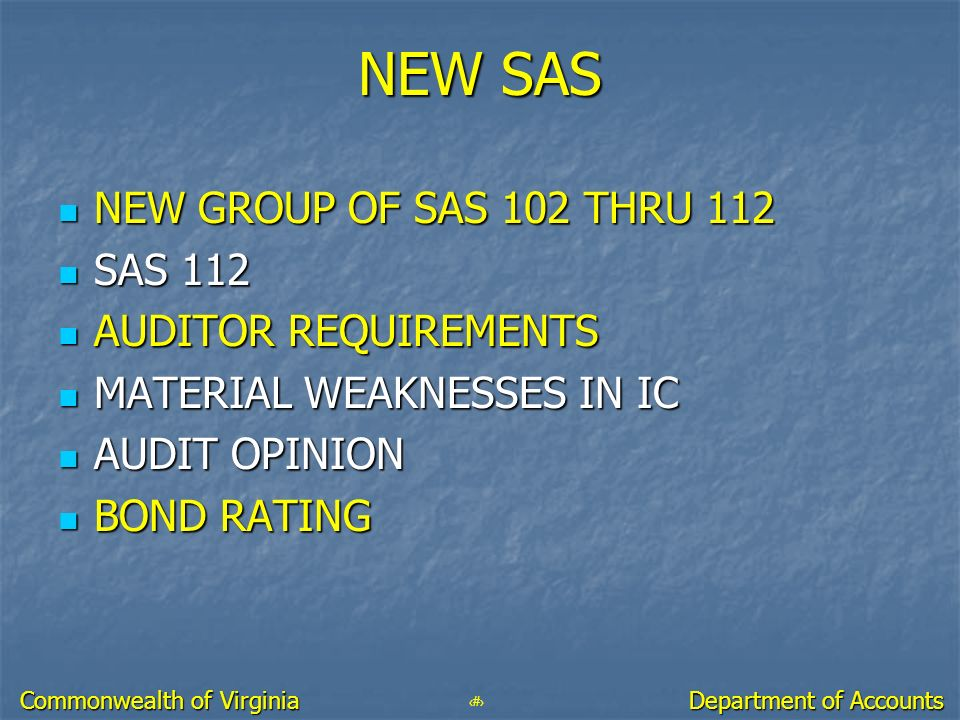 16 Department of Accounts Commonwealth of Virginia NEW SAS NEW GROUP OF SAS 102 THRU 112 NEW GROUP OF SAS 102 THRU 112 SAS 112 SAS 112 AUDITOR REQUIRE