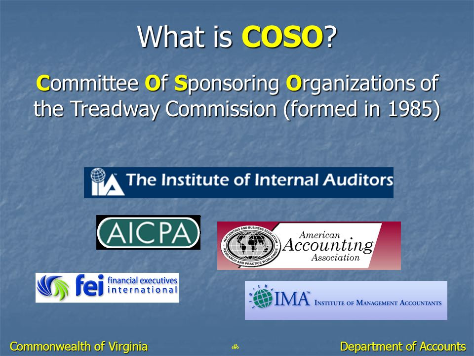 20 Department of Accounts Commonwealth of Virginia What is COSO? Committee Of Sponsoring Organizations of the Treadway Commission (formed in 1985)