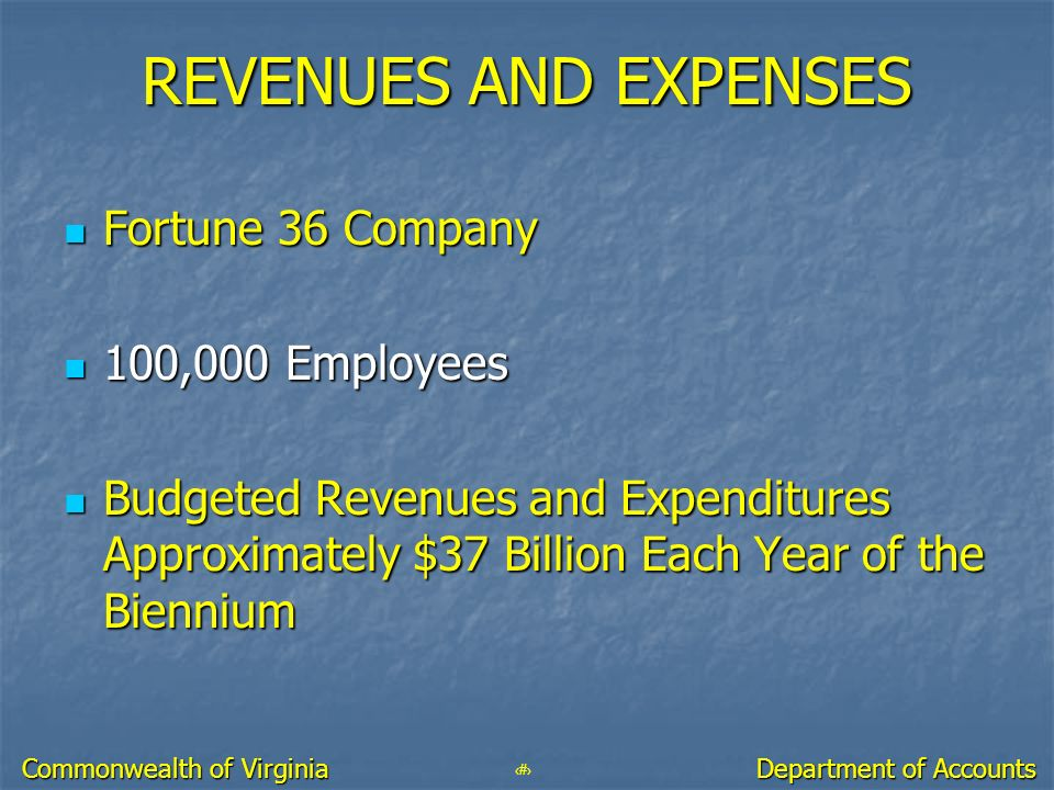 3 Department of Accounts Commonwealth of Virginia REVENUES AND EXPENSES Fortune 36 Company Fortune 36 Company 100,000 Employees 100,000 Employees Budg
