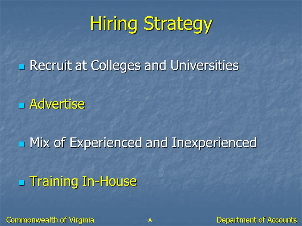37 Department of Accounts Commonwealth of Virginia Hiring Strategy Recruit at Colleges and Universities Recruit at Colleges and Universities Advertise