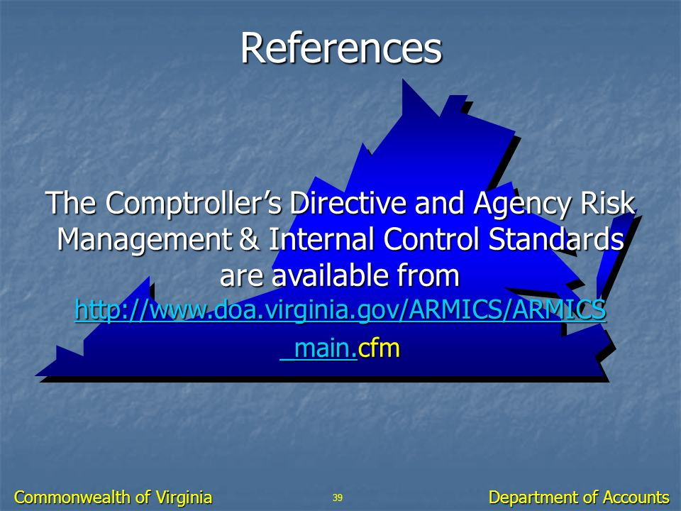 39 Department of Accounts Commonwealth of Virginia References The Comptrollers Directive and Agency Risk Management & Internal Control Standards are a