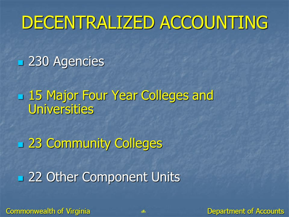 4 Department of Accounts Commonwealth of Virginia DECENTRALIZED ACCOUNTING 230 Agencies 230 Agencies 15 Major Four Year Colleges and Universities 15 M