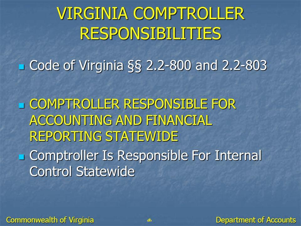 8 Department of Accounts Commonwealth of Virginia VIRGINIA COMPTROLLER RESPONSIBILITIES Code of Virginia §§ 2.2-800 and 2.2-803 Code of Virginia §§ 2.