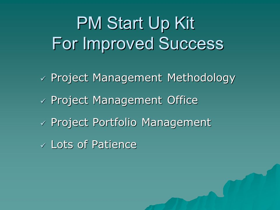 PM Start Up Kit For Improved Success Project Management Methodology Project Management Methodology Project Management Office Project Management Office Project Portfolio Management Project Portfolio Management Lots of Patience Lots of Patience