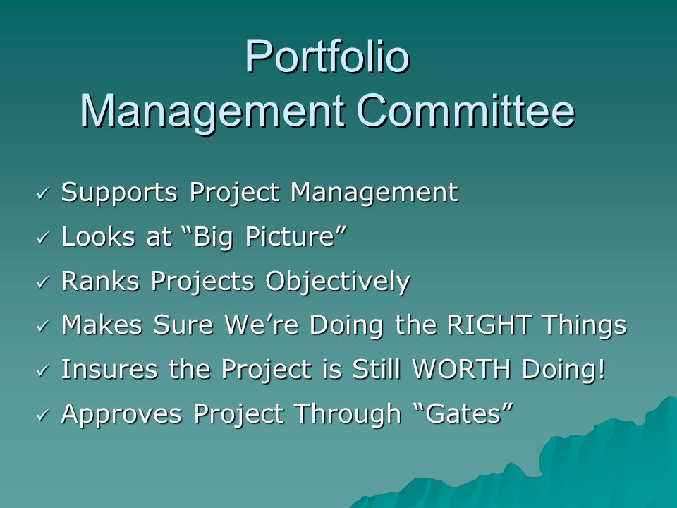 Portfolio Management Committee Supports Project Management Supports Project Management Looks at Big Picture Looks at Big Picture Ranks Projects Object