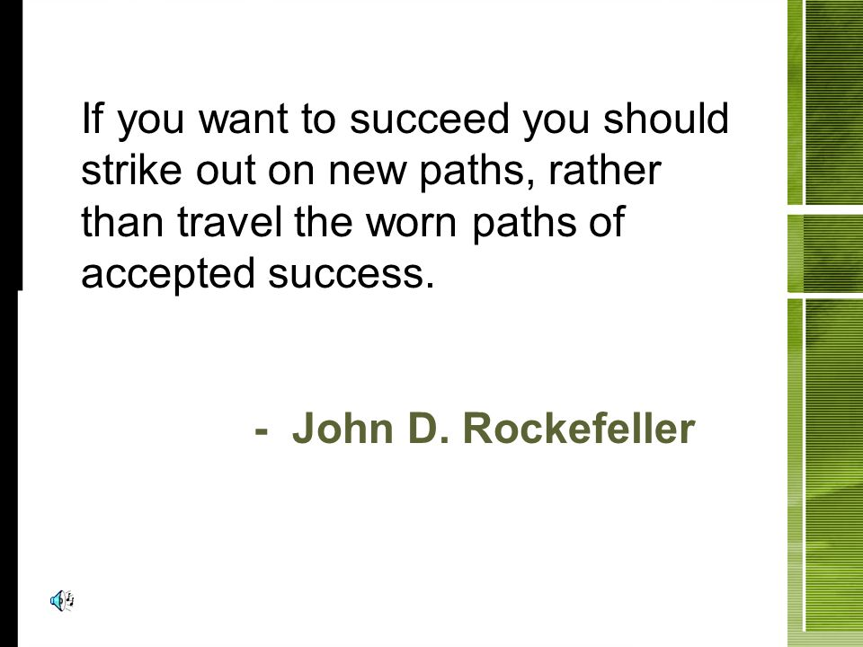 If you want to succeed you should strike out on new paths, rather than travel the worn paths of accepted success. - John D. Rockefeller