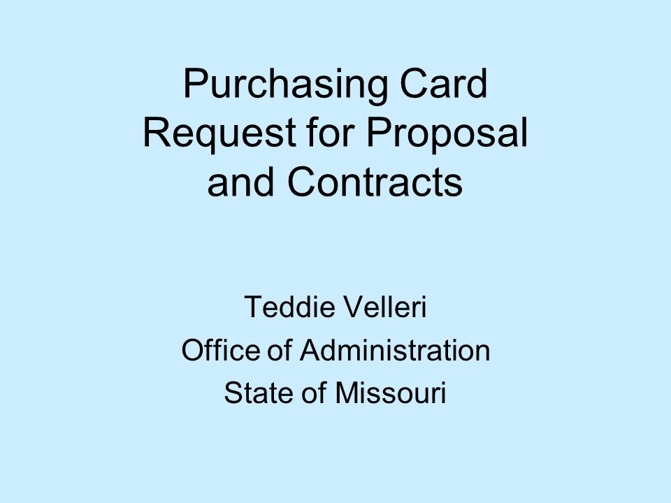 Purchasing Card Request for Proposal and Contracts Teddie Velleri Office of Administration State of Missouri