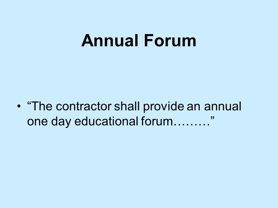 Annual Forum The contractor shall provide an annual one day educational forum………