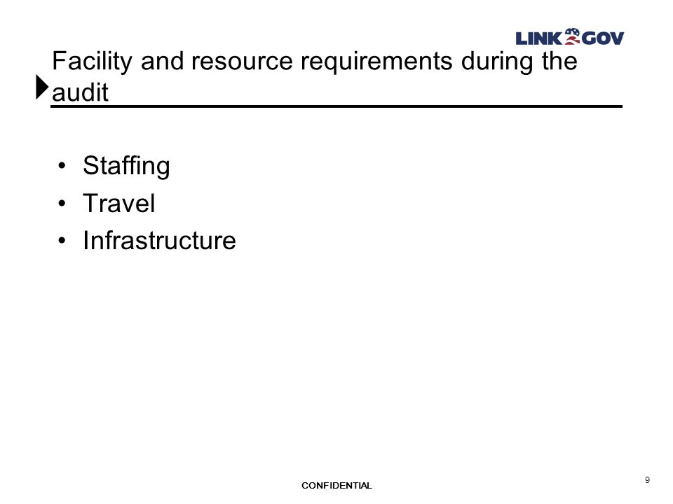 CONFIDENTIAL 9 Facility and resource requirements during the audit Staffing Travel Infrastructure