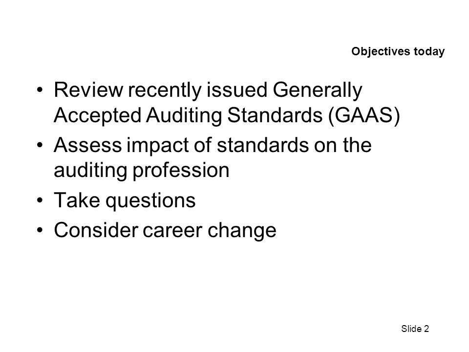 Slide 13 Background The objectives of the SASs are to improve audit effectiveness by requiring: A more in-depth understanding of the entity and its environment, including its internal control.