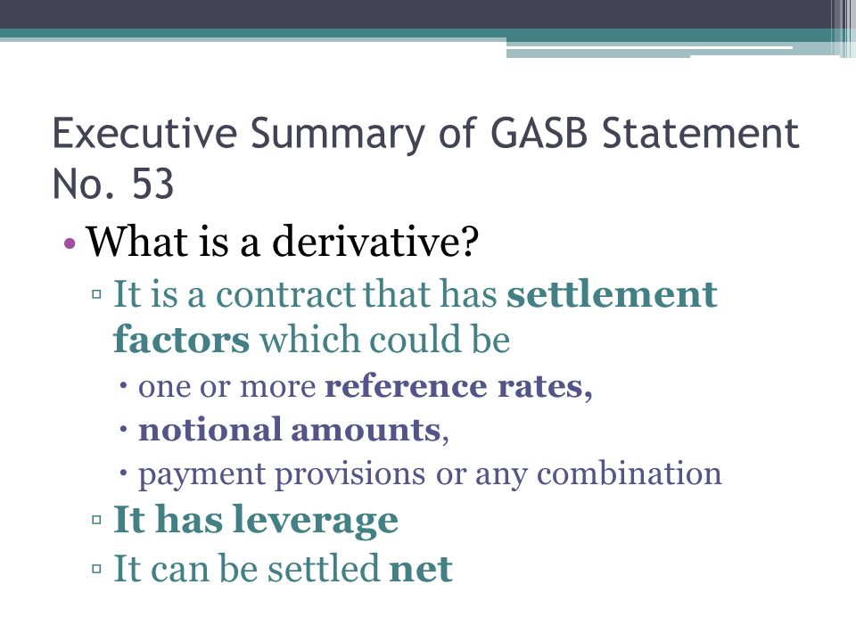 Executive Summary of GASB Statement No. 53 What is a derivative.