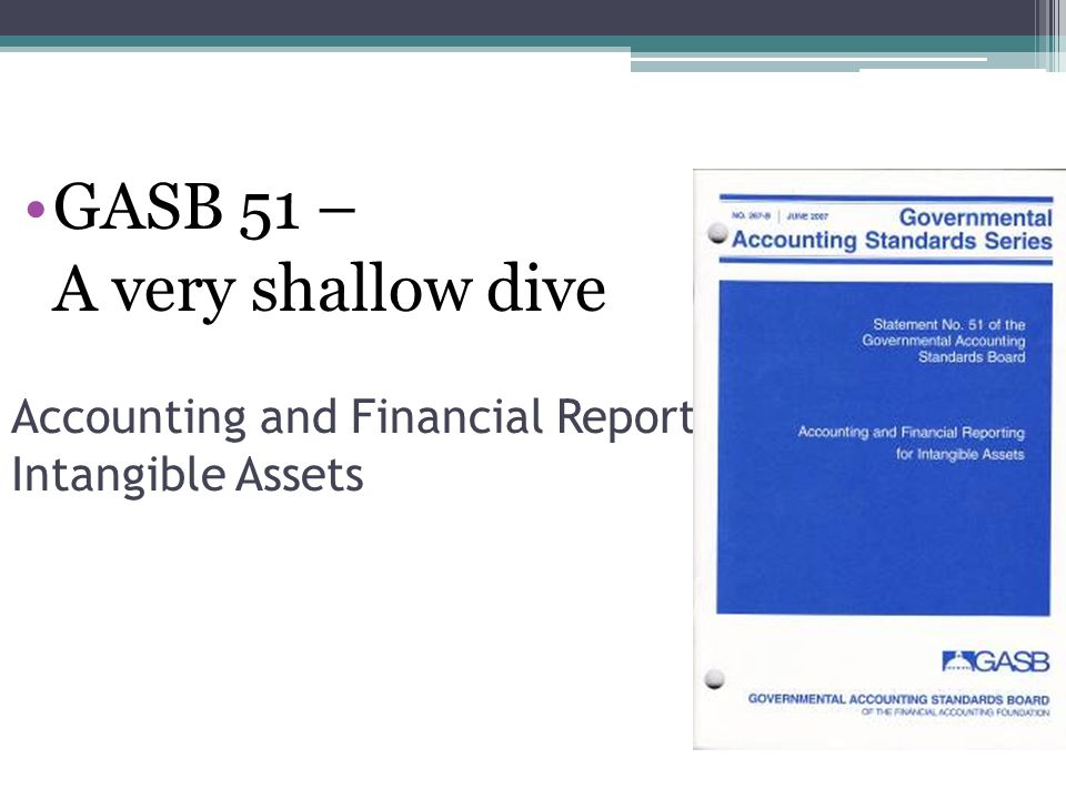 Accounting and Financial Reporting For Intangible Assets GASB 51 – A very shallow dive