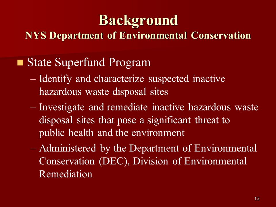 13 Background NYS Department of Environmental Conservation State Superfund Program – –Identify and characterize suspected inactive hazardous waste dis