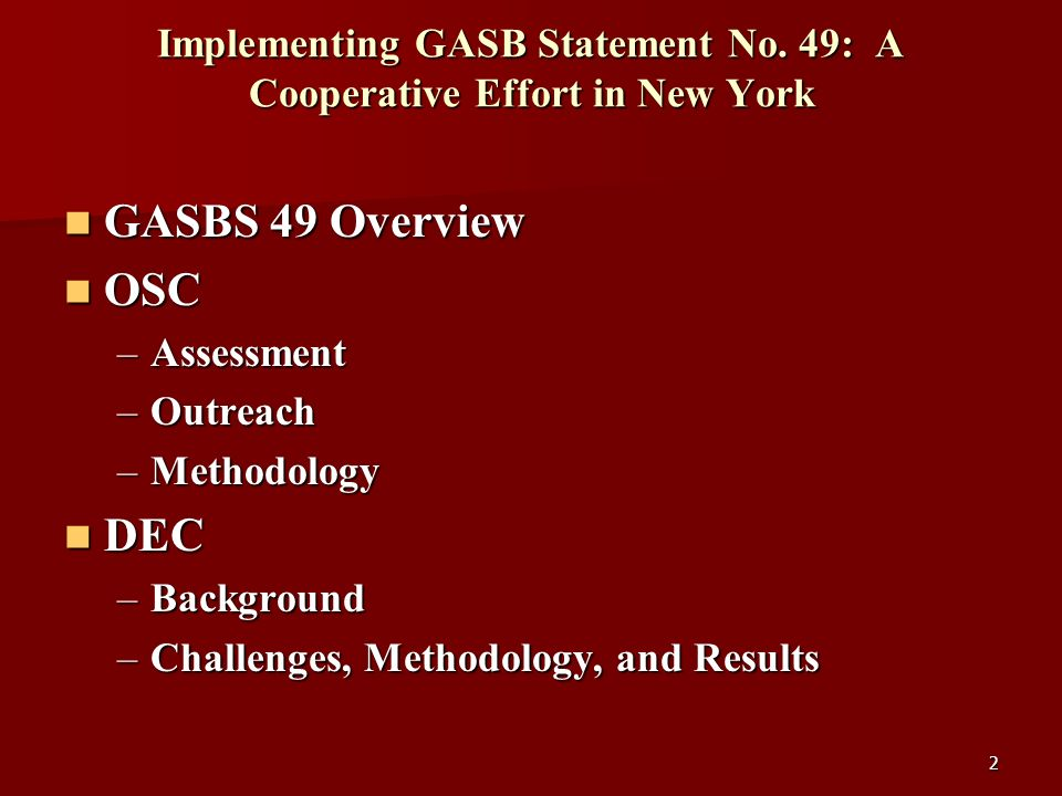 2 Implementing GASB Statement No. 49: A Cooperative Effort in New York GASBS 49 Overview GASBS 49 Overview OSC OSC –Assessment –Outreach –Methodology