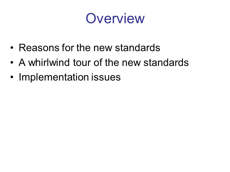 Reasons for the New Standards Prior standards in place for 25 years A lot has changed since then, including Statement 34 Prior standards provided no detail Standards were geared toward general purpose local governments