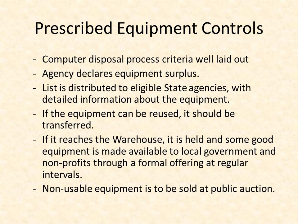Prescribed Equipment Controls -Computer disposal process criteria well laid out -Agency declares equipment surplus.