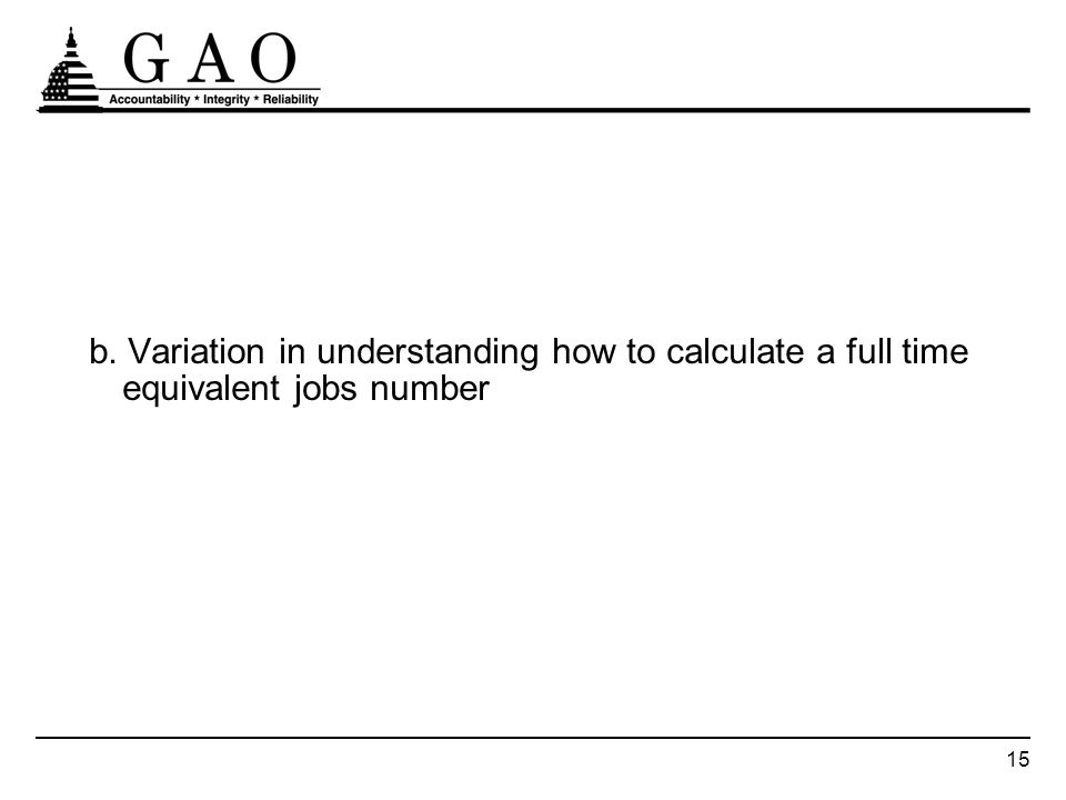 15 b. Variation in understanding how to calculate a full time equivalent jobs number