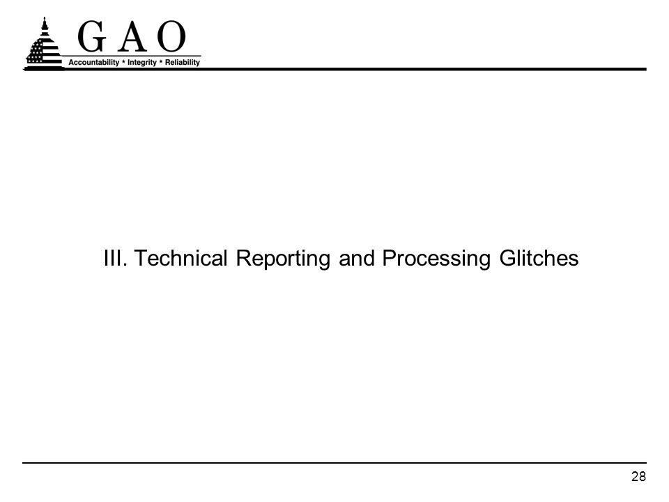 28 III. Technical Reporting and Processing Glitches