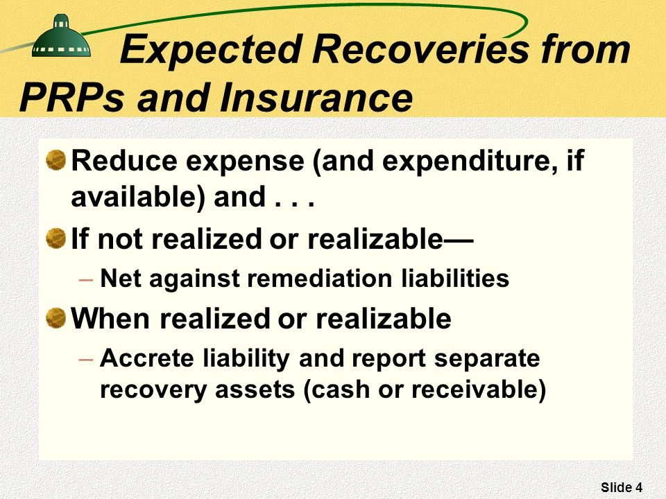Slide 4 Expected Recoveries from PRPs and Insurance Reduce expense (and expenditure, if available) and...