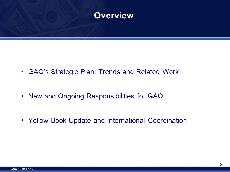 GAO-10-954-CG 2 Overview GAOs Strategic Plan: Trends and Related Work New and Ongoing Responsibilities for GAO Yellow Book Update and International Co