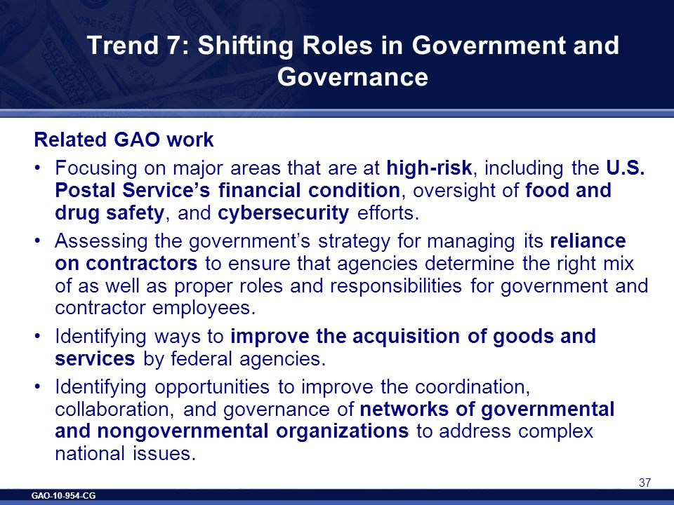 GAO-10-954-CG 37 Trend 7: Shifting Roles in Government and Governance Related GAO work Focusing on major areas that are at high-risk, including the U.