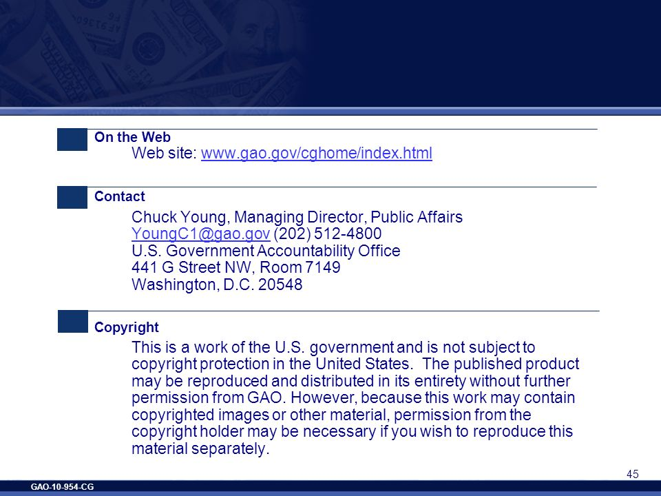 GAO-10-954-CG 45 On the Web Web site: www.gao.gov/cghome/index.htmlwww.gao.gov/cghome/index.html Contact Chuck Young, Managing Director, Public Affair