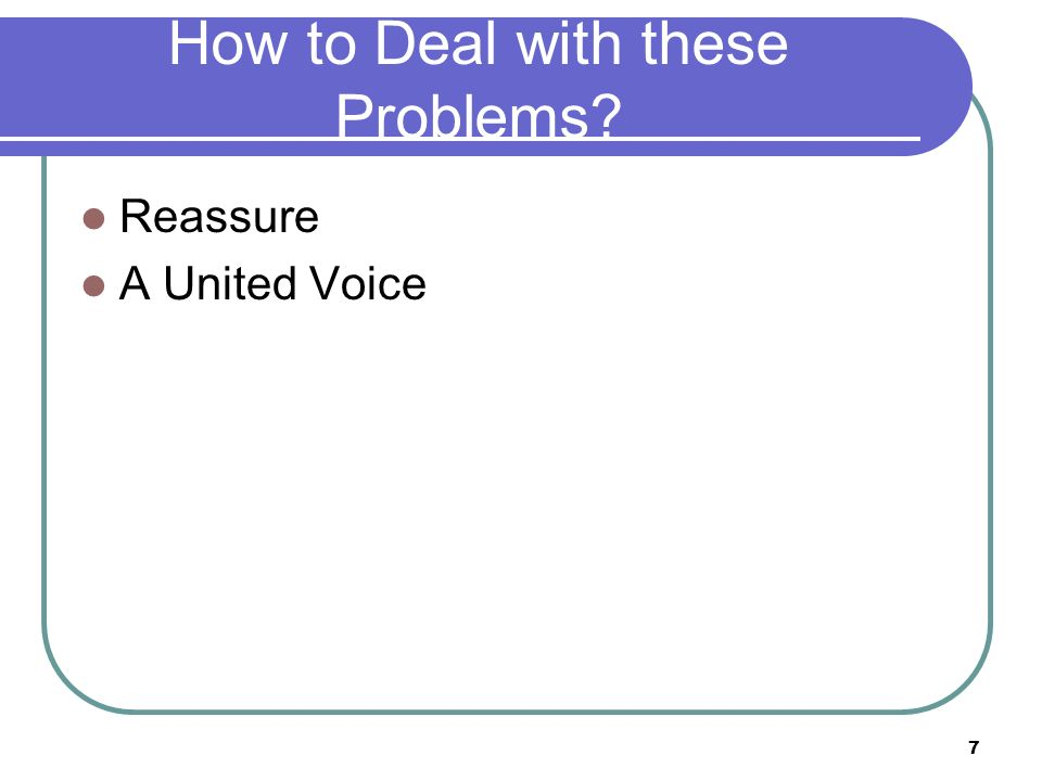 How to Deal with these Problems? Reassure A United Voice 7