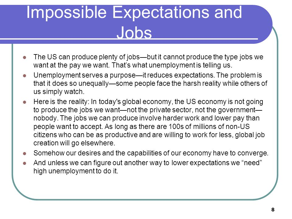 Impossible Expectations and Jobs The US can produce plenty of jobsbut it cannot produce the type jobs we want at the pay we want.