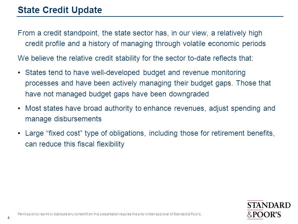 4. Permission to reprint or distribute any content from this presentation requires the prior written approval of Standard & Poors. State Credit Update