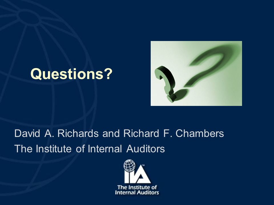 Questions David A. Richards and Richard F. Chambers The Institute of Internal Auditors