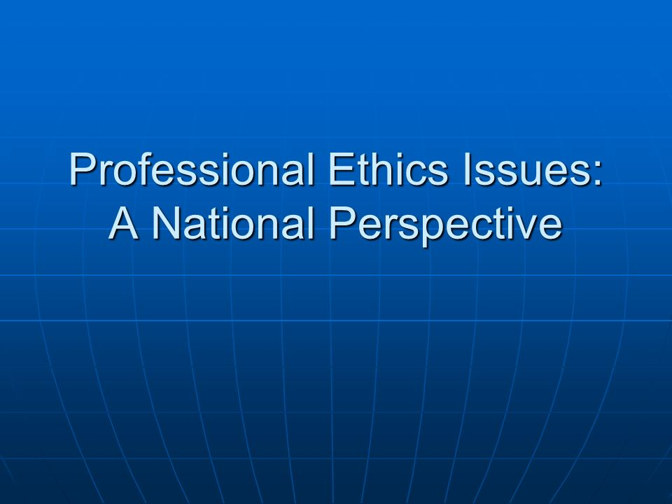 Professional Ethics Issues: A National Perspective