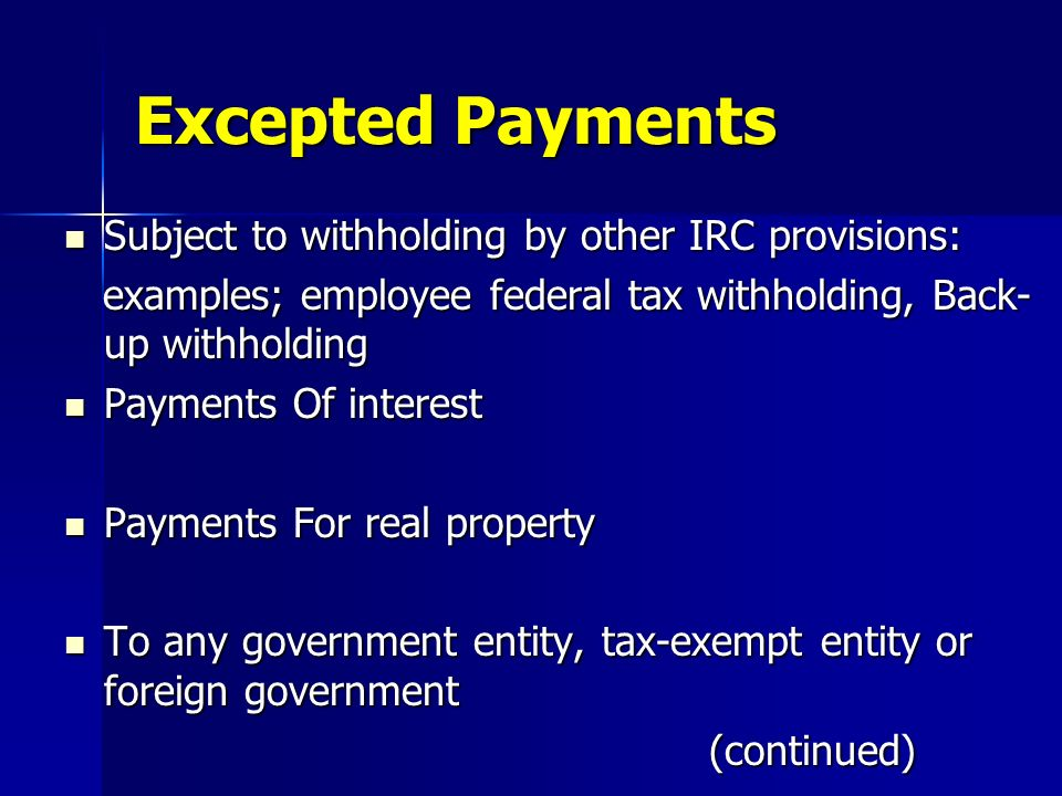 Excepted Payments Subject to withholding by other IRC provisions: Subject to withholding by other IRC provisions: examples; employee federal tax withh