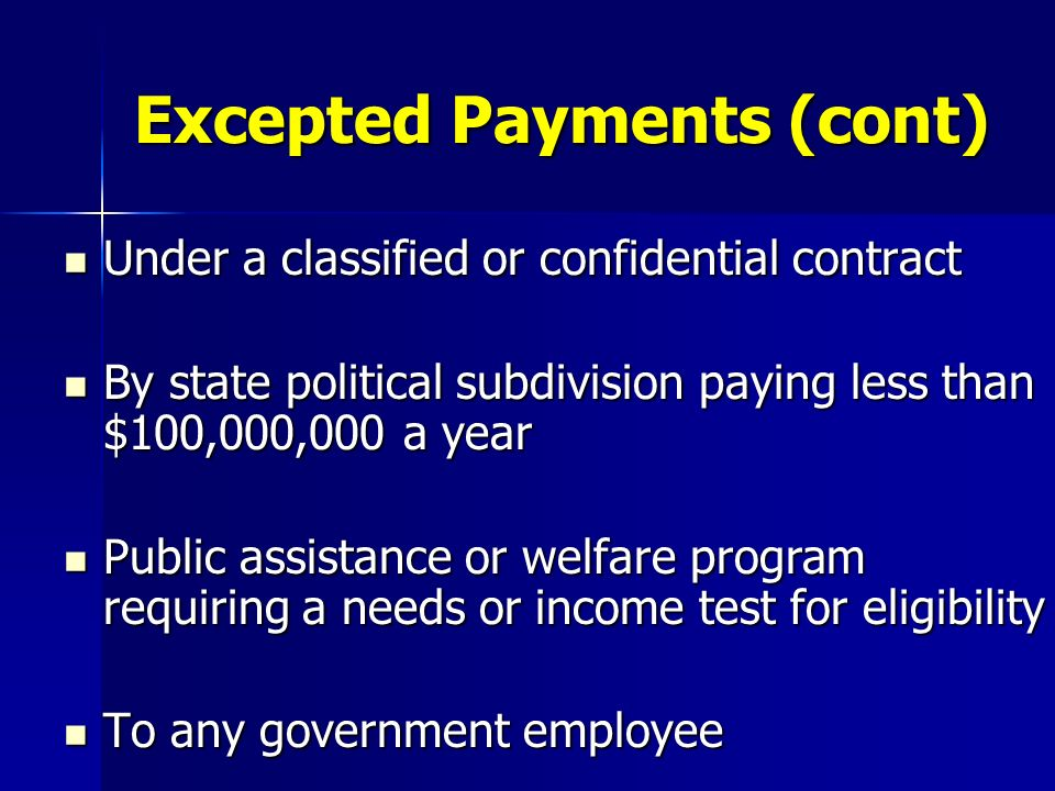 Excepted Payments (cont) Under a classified or confidential contract Under a classified or confidential contract By state political subdivision paying